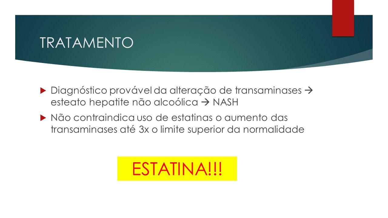TRATAMENTO Diagnóstico provável da alteração de transaminases  esteato hepatite não alcoólica  NASH.