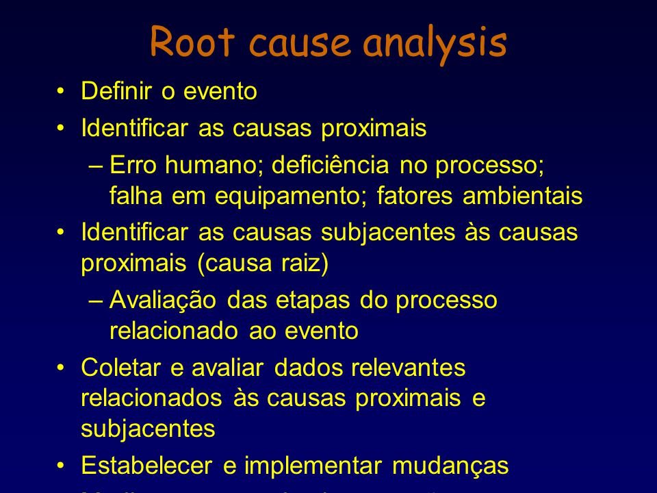 Root cause analysis Definir o evento Identificar as causas proximais