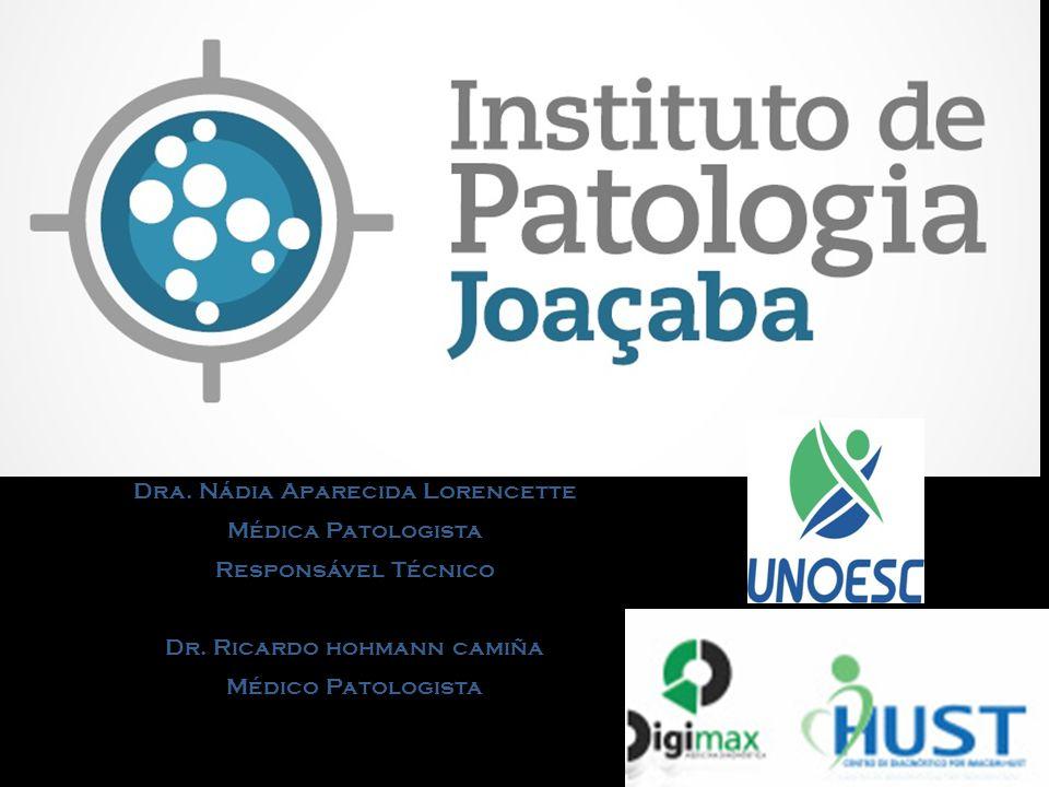 Dra. Nádia Aparecida Lorencette Médica Patologista Responsável Técnico