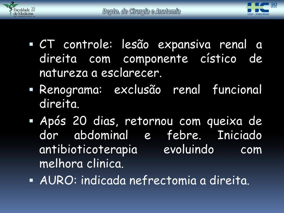 CT controle: lesão expansiva renal a direita com componente cístico de natureza a esclarecer.