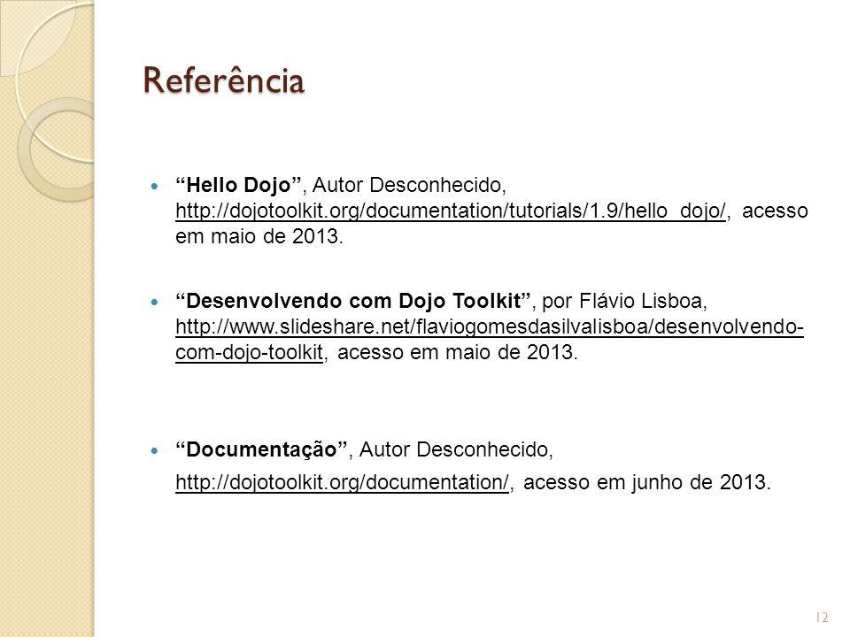 Referência Hello Dojo , Autor Desconhecido, http://dojotoolkit.org/documentation/tutorials/1.9/hello_dojo/, acesso em maio de 2013.