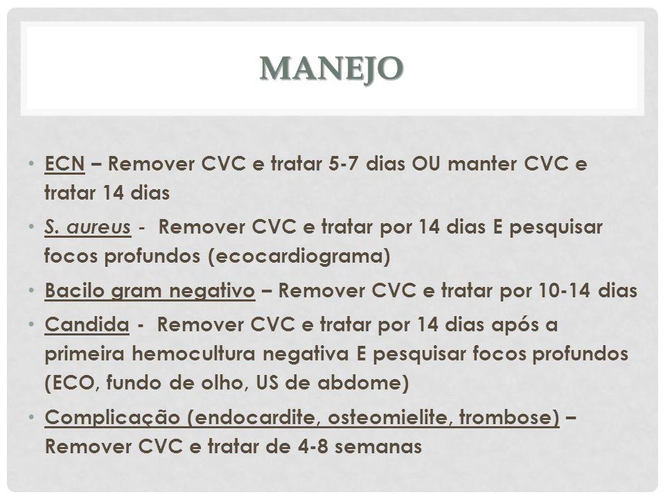Manejo ECN – Remover CVC e tratar 5-7 dias OU manter CVC e tratar 14 dias.