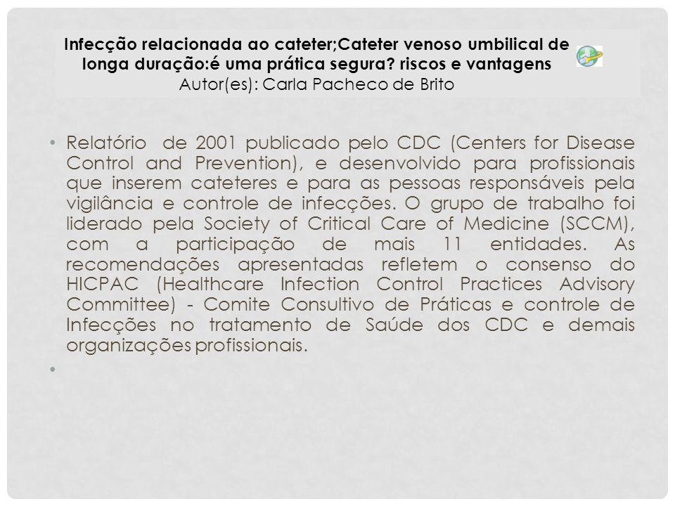 Infecção relacionada ao cateter;Cateter venoso umbilical de longa duração:é uma prática segura riscos e vantagens Autor(es): Carla Pacheco de Brito