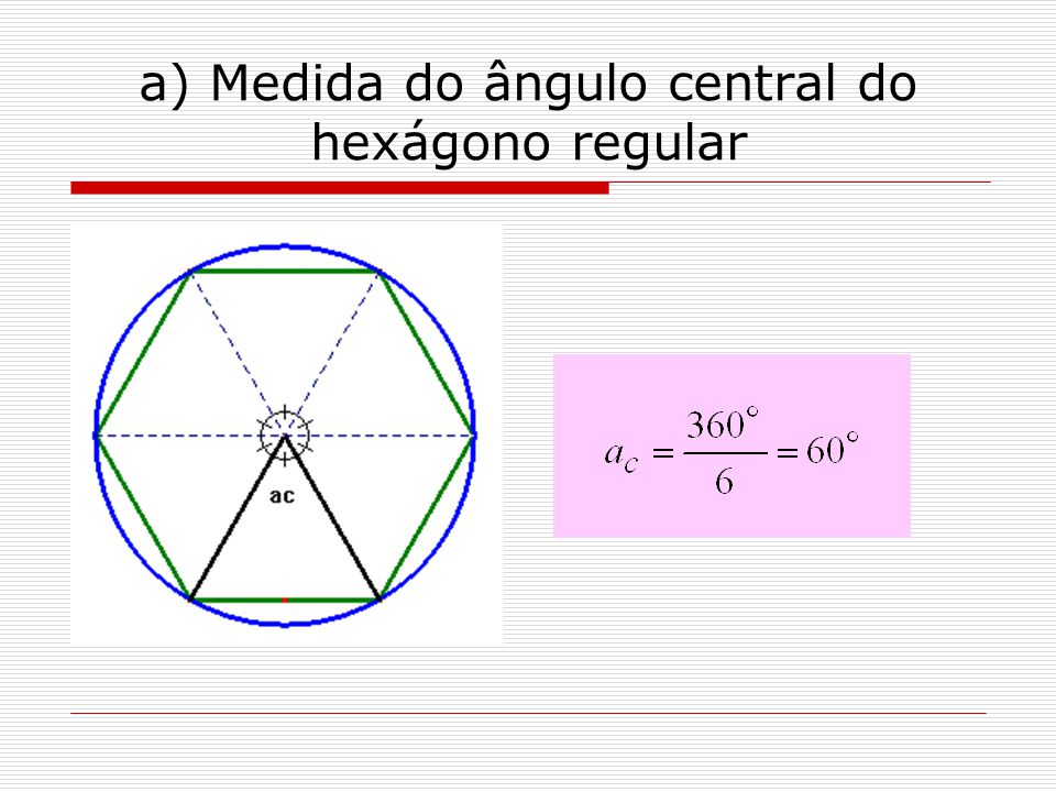 a) Medida do ângulo central do hexágono regular