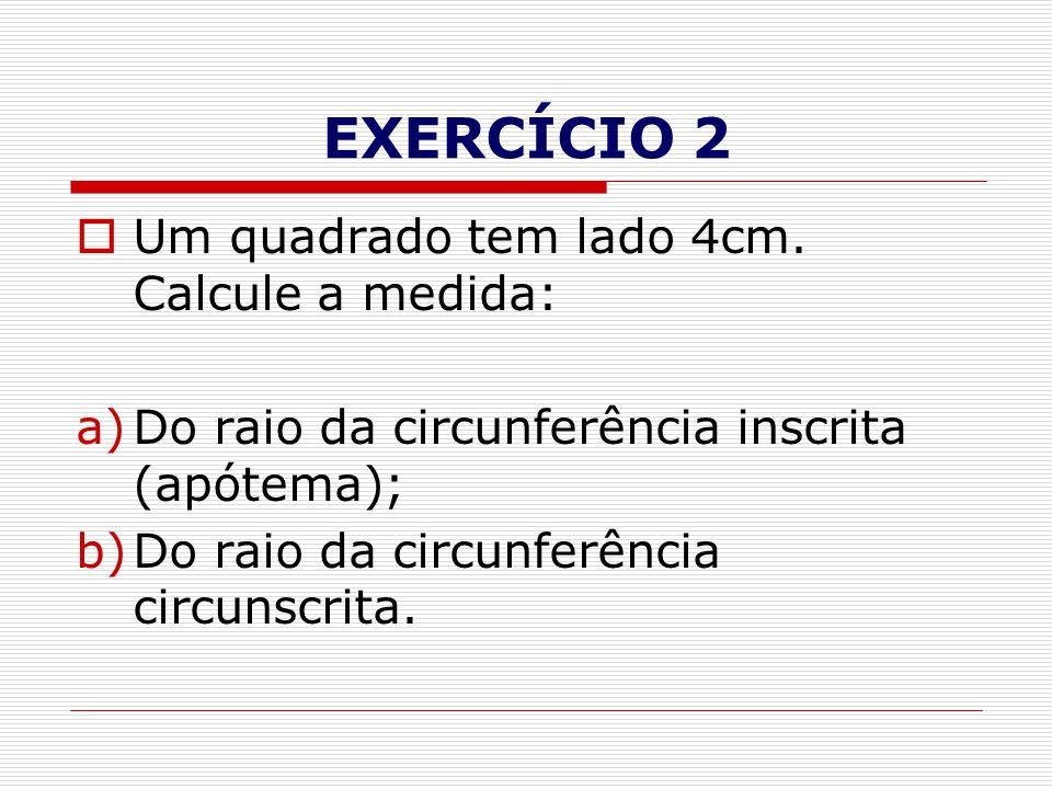 EXERCÍCIO 2 Um quadrado tem lado 4cm. Calcule a medida: