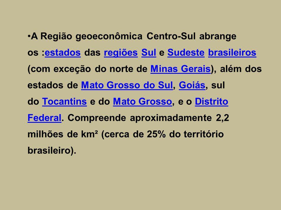 A Região geoeconômica Centro-Sul abrange os :estados das regiões Sul e Sudeste brasileiros (com exceção do norte de Minas Gerais), além dos estados de Mato Grosso do Sul, Goiás, sul do Tocantins e do Mato Grosso, e o Distrito Federal.