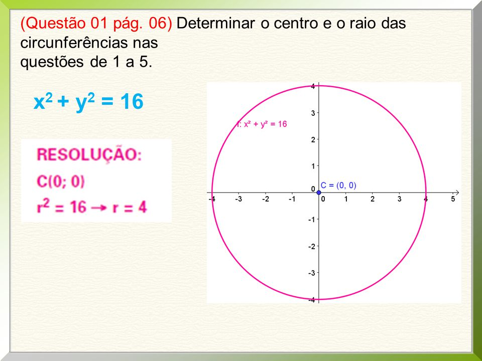 (Questão 01 pág. 06) Determinar o centro e o raio das circunferências nas