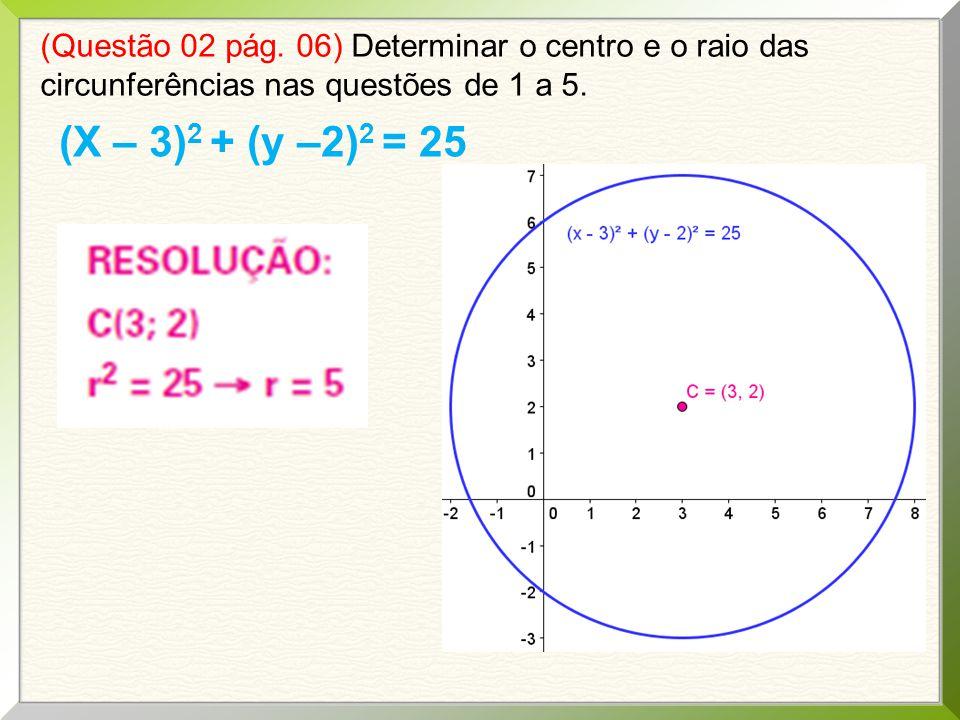 (Questão 02 pág. 06) Determinar o centro e o raio das circunferências nas questões de 1 a 5.