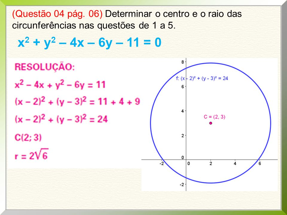 (Questão 04 pág. 06) Determinar o centro e o raio das circunferências nas questões de 1 a 5.