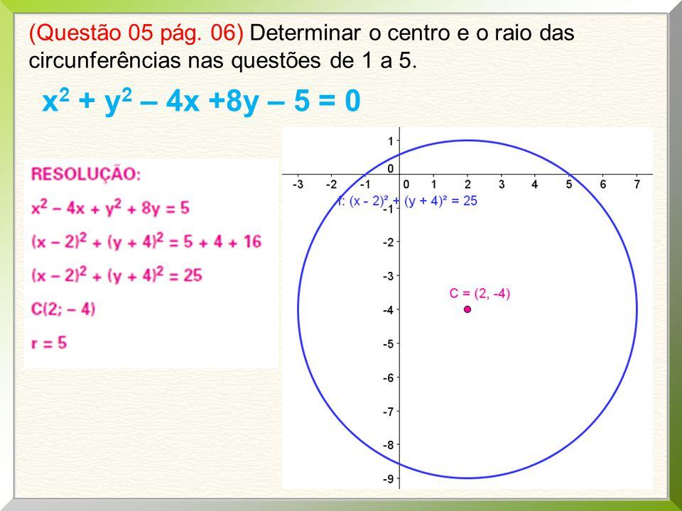 (Questão 05 pág. 06) Determinar o centro e o raio das circunferências nas questões de 1 a 5.