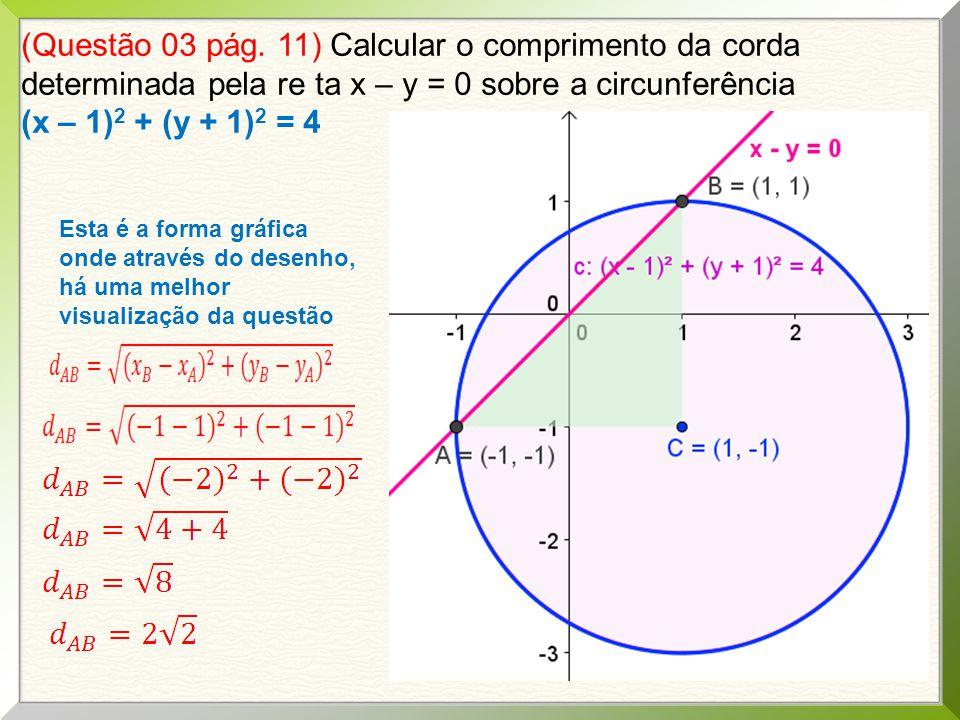 (Questão 03 pág. 11) Calcular o comprimento da corda determinada pela re ta x – y = 0 sobre a circunferência (x – 1)2 + (y + 1)2 = 4