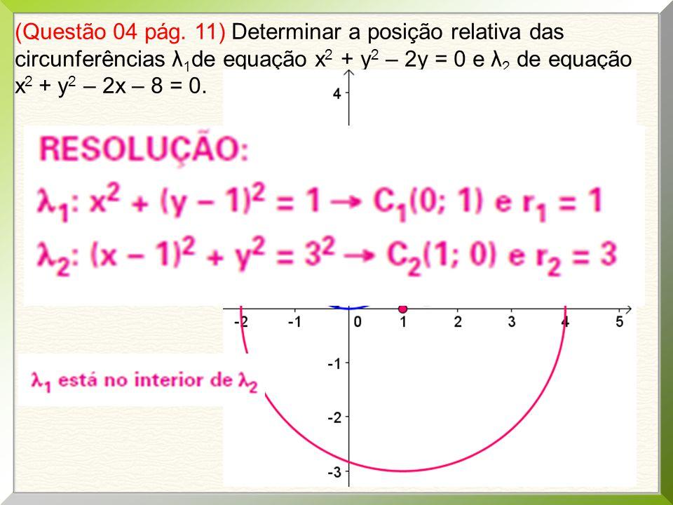 (Questão 04 pág. 11) Determinar a posição relativa das circunferências λ1de equação x2 + y2 – 2y = 0 e λ2 de equação