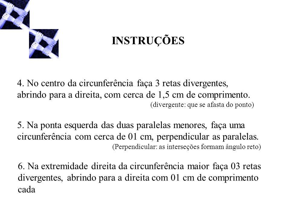 INSTRUÇÕES 4. No centro da circunferência faça 3 retas divergentes, abrindo para a direita, com cerca de 1,5 cm de comprimento.