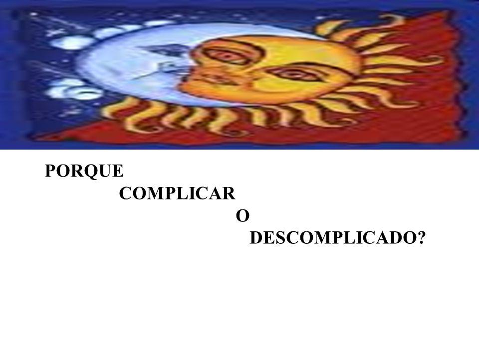 PORQUE COMPLICAR O DESCOMPLICADO