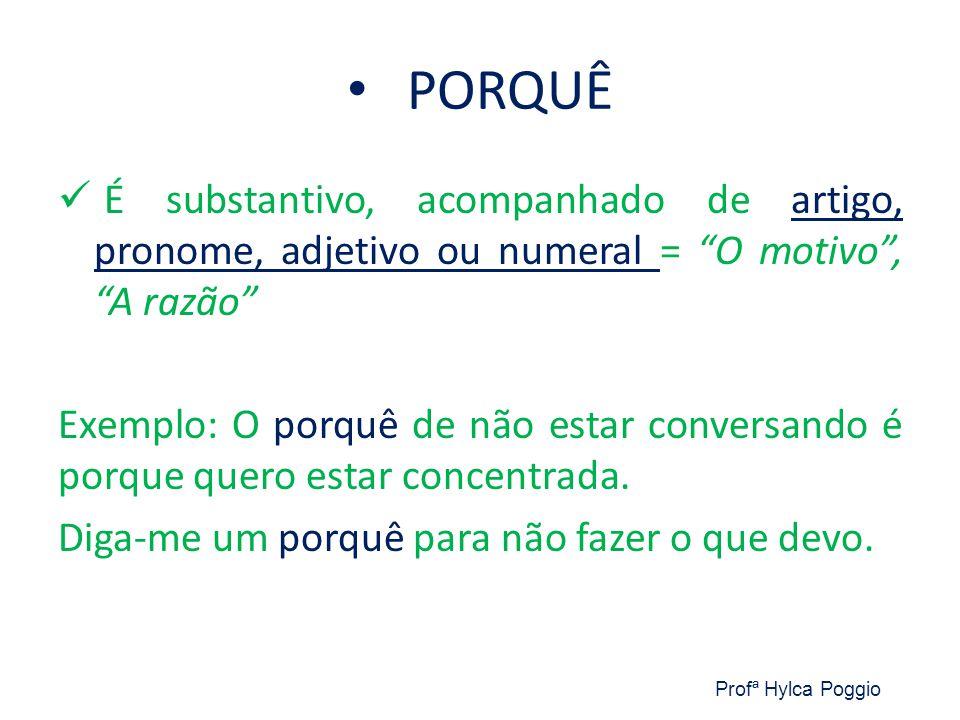PORQUÊ É substantivo, acompanhado de artigo, pronome, adjetivo ou numeral = O motivo , A razão