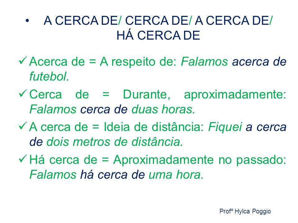 A CERCA DE/ CERCA DE/ A CERCA DE/ HÁ CERCA DE