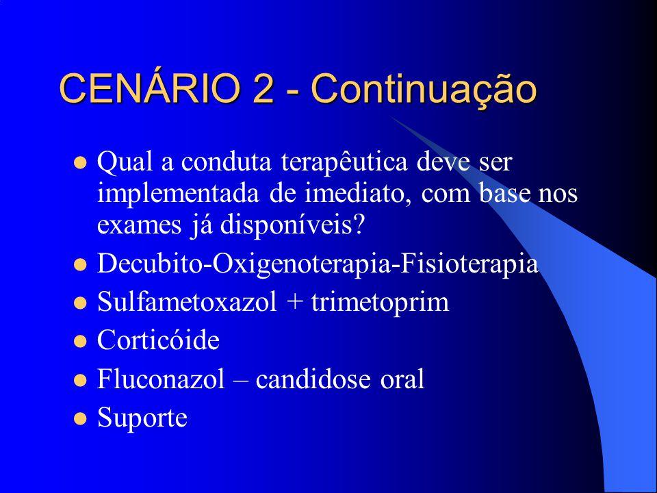 CENÁRIO 2 - Continuação Qual a conduta terapêutica deve ser implementada de imediato, com base nos exames já disponíveis