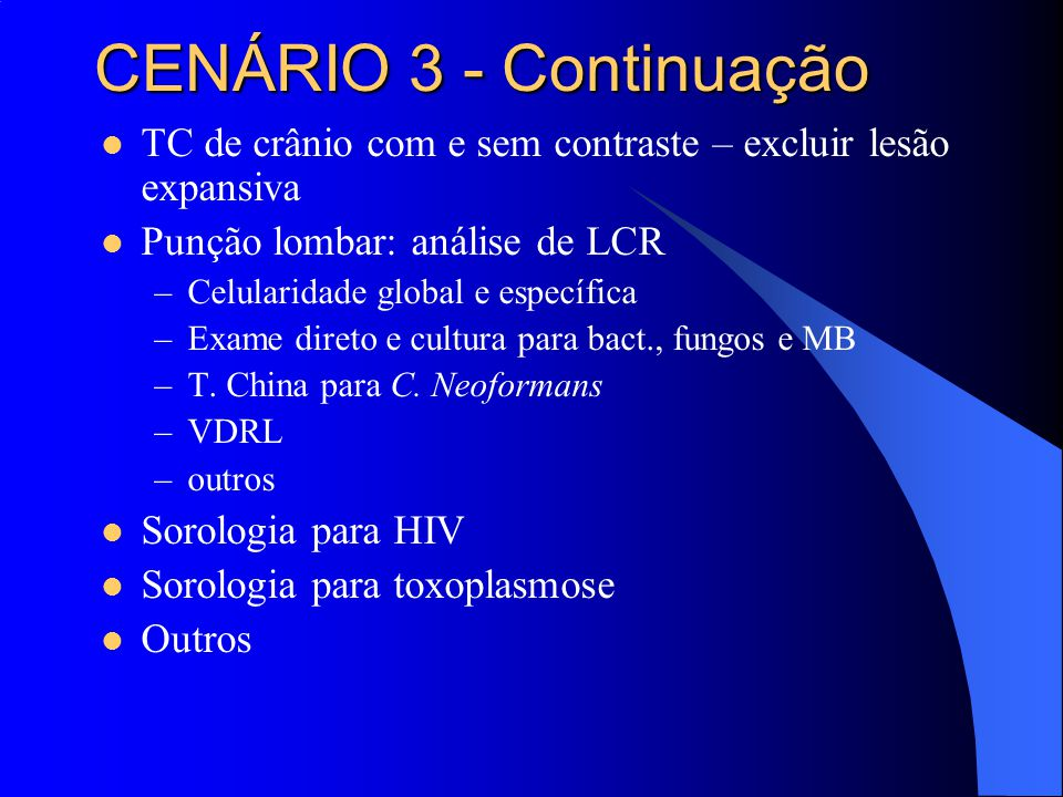 CENÁRIO 3 - Continuação TC de crânio com e sem contraste – excluir lesão expansiva. Punção lombar: análise de LCR.