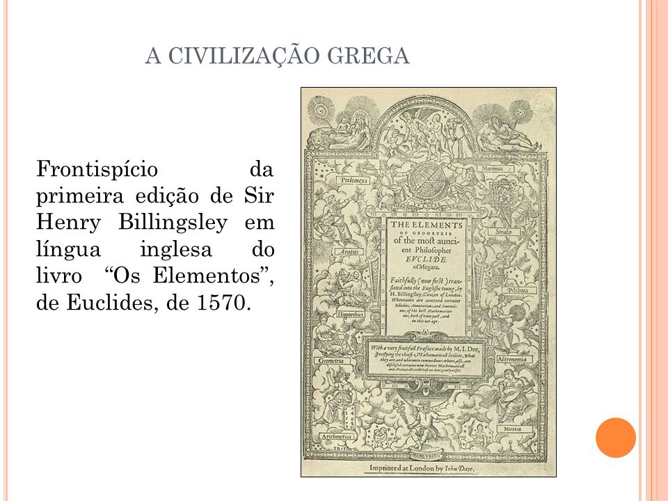 A CIVILIZAÇÃO GREGA Frontispício da primeira edição de Sir Henry Billingsley em língua inglesa do livro Os Elementos , de Euclides, de 1570.