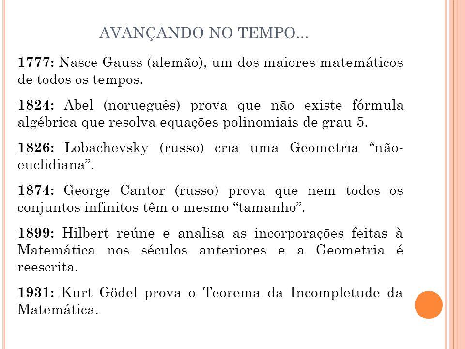 AVANÇANDO NO TEMPO... 1777: Nasce Gauss (alemão), um dos maiores matemáticos de todos os tempos.