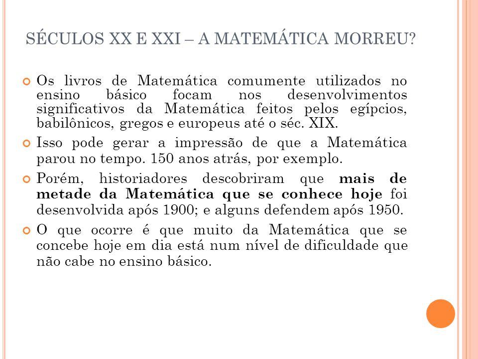 SÉCULOS XX E XXI – A MATEMÁTICA MORREU