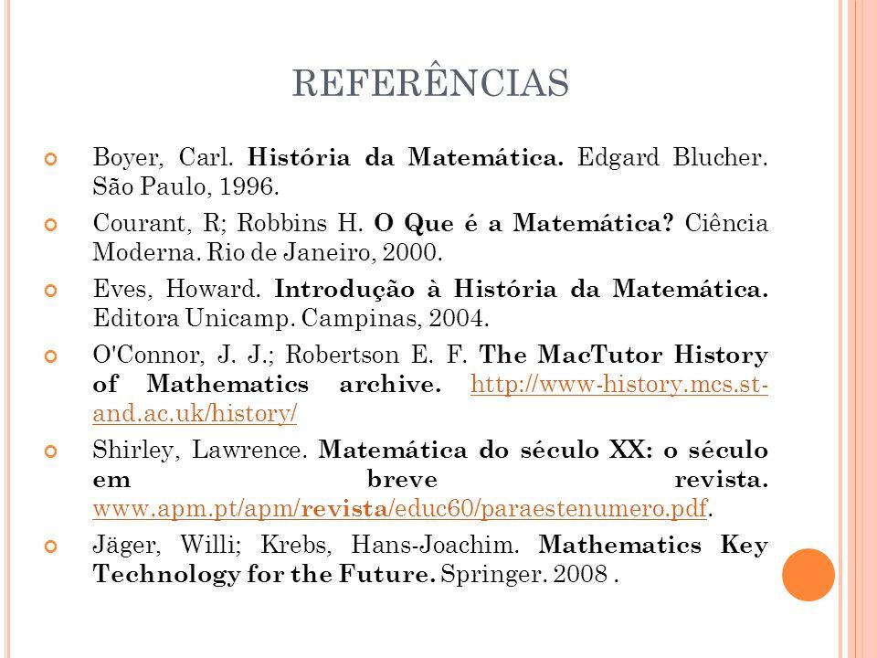 REFERÊNCIAS Boyer, Carl. História da Matemática. Edgard Blucher. São Paulo, 1996.