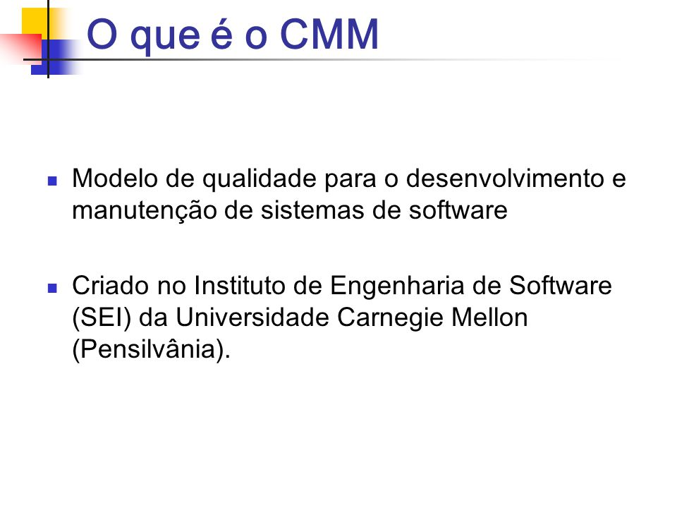 O que é o CMM Modelo de qualidade para o desenvolvimento e manutenção de sistemas de software.