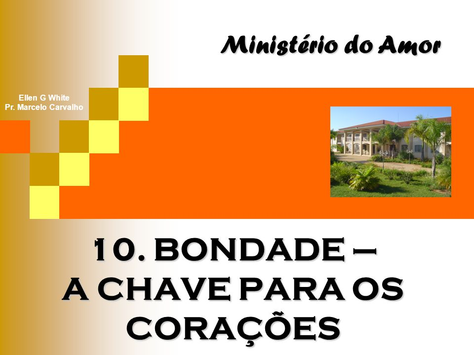 10. BONDADE – A CHAVE PARA OS CORAÇÕES