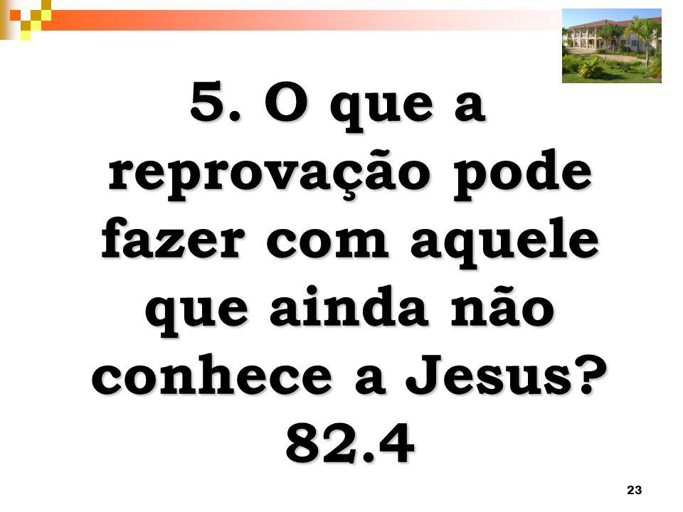 5. O que a reprovação pode fazer com aquele que ainda não conhece a Jesus 82.4
