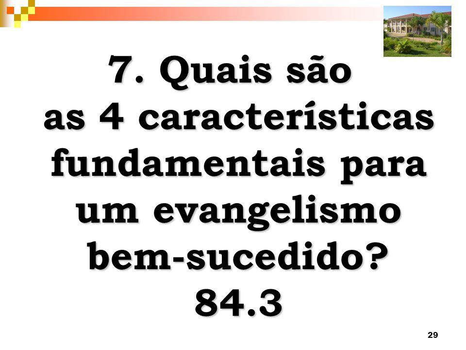 7. Quais são as 4 características fundamentais para um evangelismo bem-sucedido 84.3
