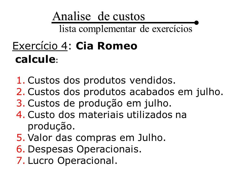 Exercício 4: Cia Romeo calcule: Custos dos produtos vendidos.