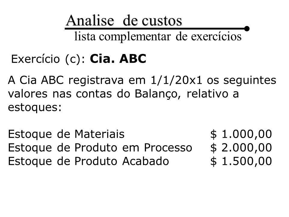 Exercício (c): Cia. ABC A Cia ABC registrava em 1/1/20x1 os seguintes valores nas contas do Balanço, relativo a estoques: