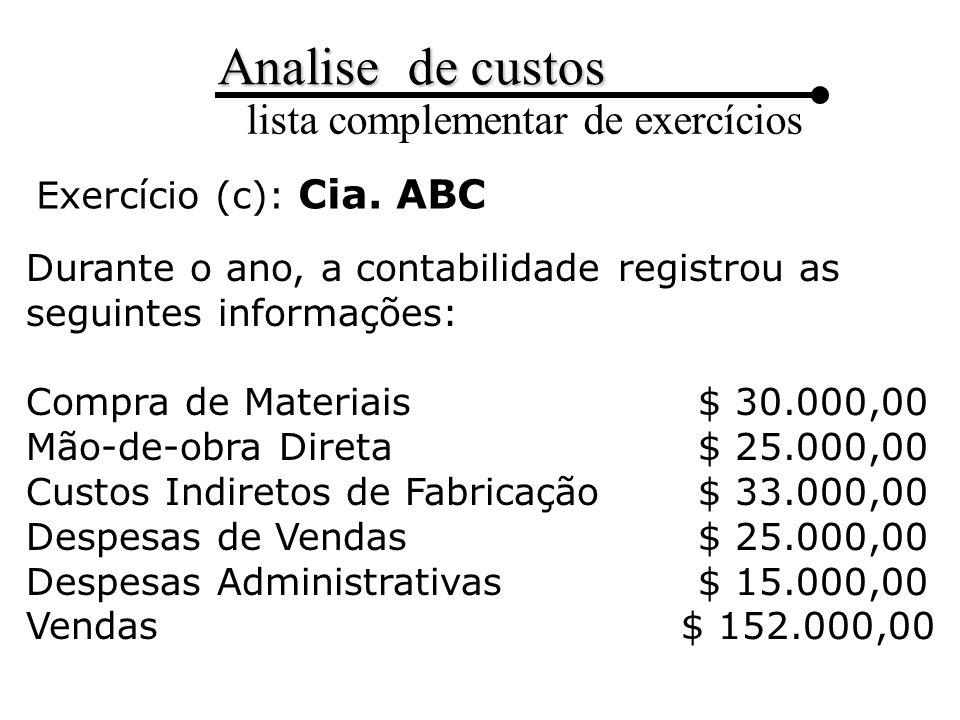 Exercício (c): Cia. ABC Durante o ano, a contabilidade registrou as seguintes informações: Compra de Materiais $ 30.000,00.