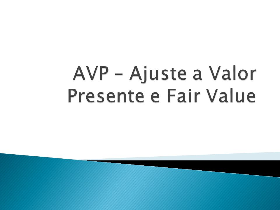 AVP – Ajuste a Valor Presente e Fair Value