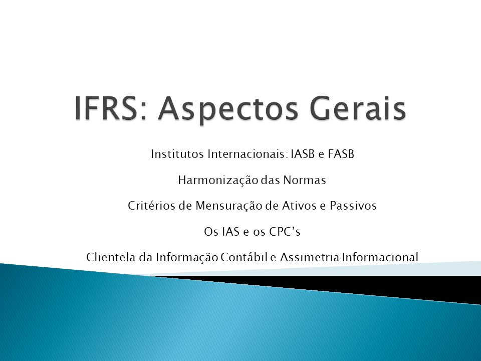 IFRS: Aspectos Gerais Institutos Internacionais: IASB e FASB
