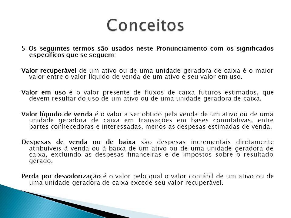 Conceitos 5 Os seguintes termos são usados neste Pronunciamento com os significados específicos que se seguem: