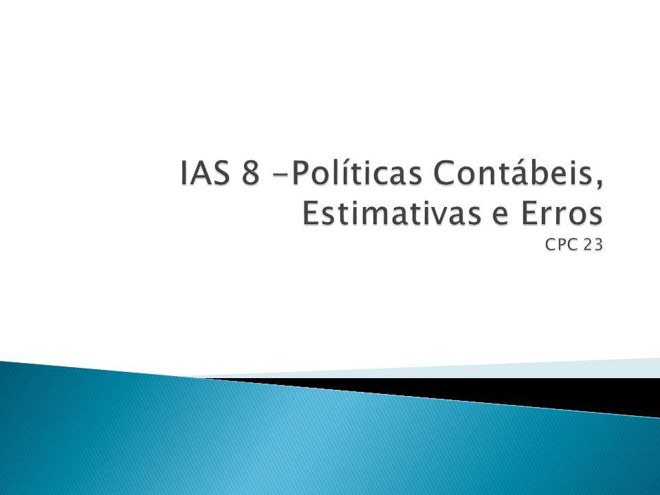 IAS 8 -Políticas Contábeis, Estimativas e Erros CPC 23