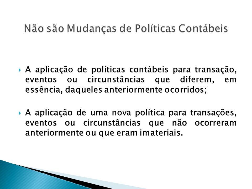 Não são Mudanças de Políticas Contábeis