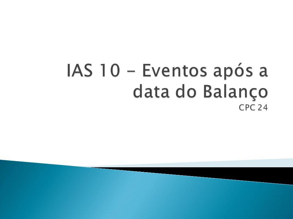 IAS 10 - Eventos após a data do Balanço CPC 24