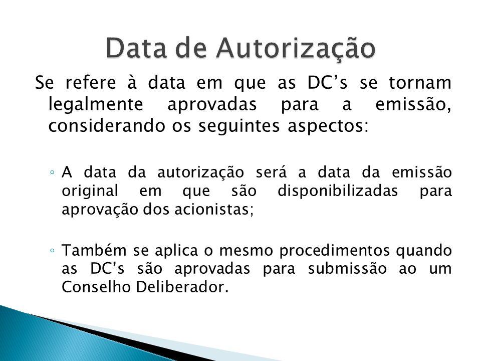 Data de Autorização Se refere à data em que as DC's se tornam legalmente aprovadas para a emissão, considerando os seguintes aspectos: