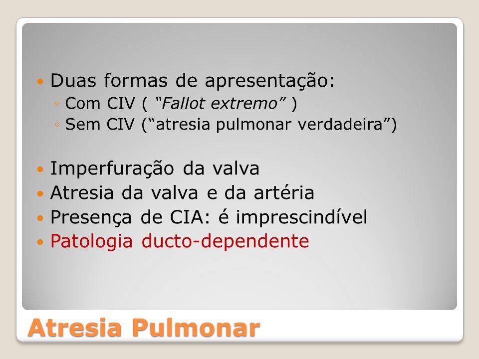 Atresia Pulmonar Duas formas de apresentação: Imperfuração da valva