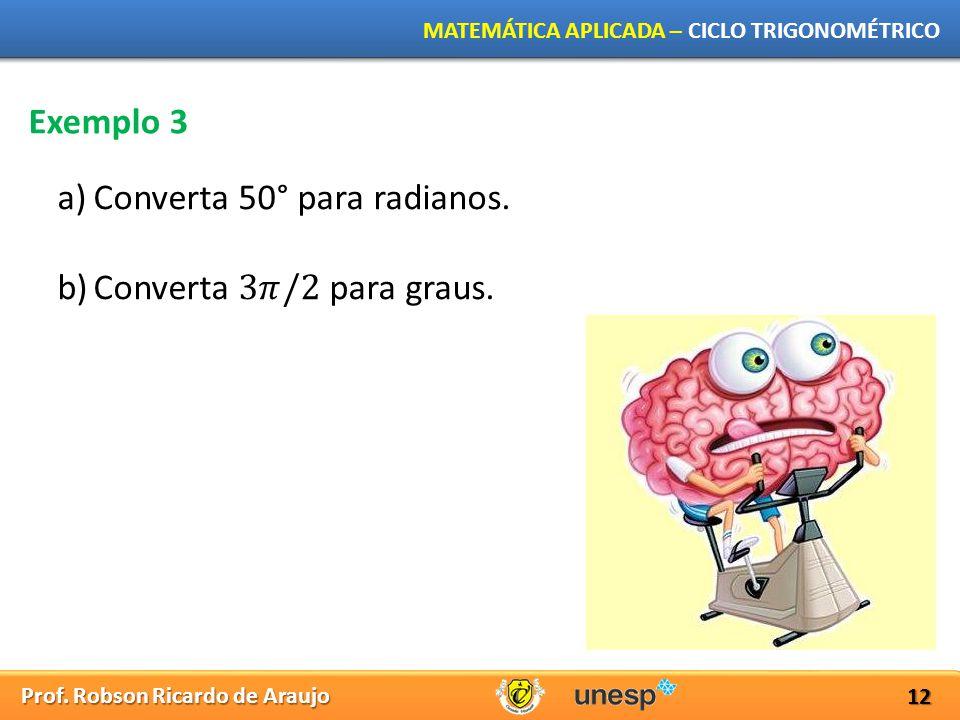 Exemplo 3 Converta 50° para radianos. Converta 3𝜋/2 para graus.
