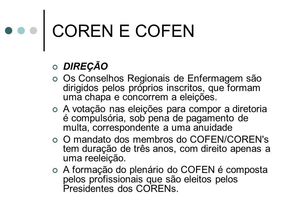 COREN E COFEN DIREÇÃO. Os Conselhos Regionais de Enfermagem são dirigidos pelos próprios inscritos, que formam uma chapa e concorrem a eleições.