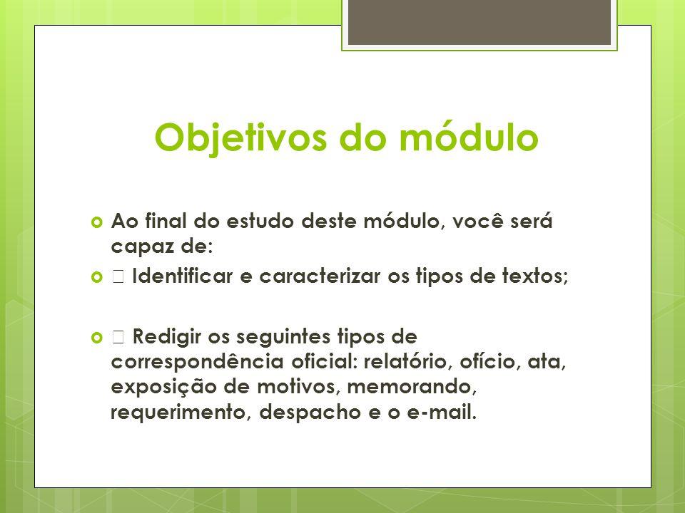 Objetivos do módulo Ao final do estudo deste módulo, você será capaz de:  Identificar e caracterizar os tipos de textos;