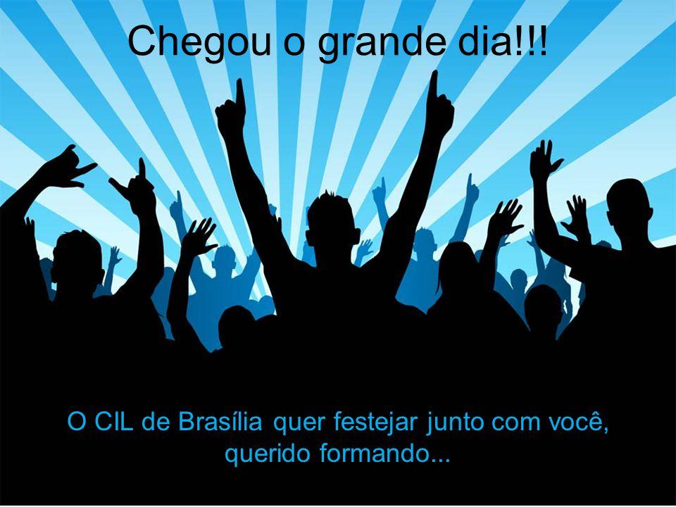 O CIL de Brasília quer festejar junto com você,