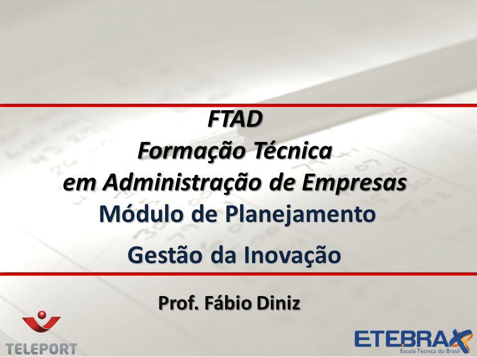 FTAD Formação Técnica em Administração de Empresas Módulo de Planejamento Gestão da Inovação