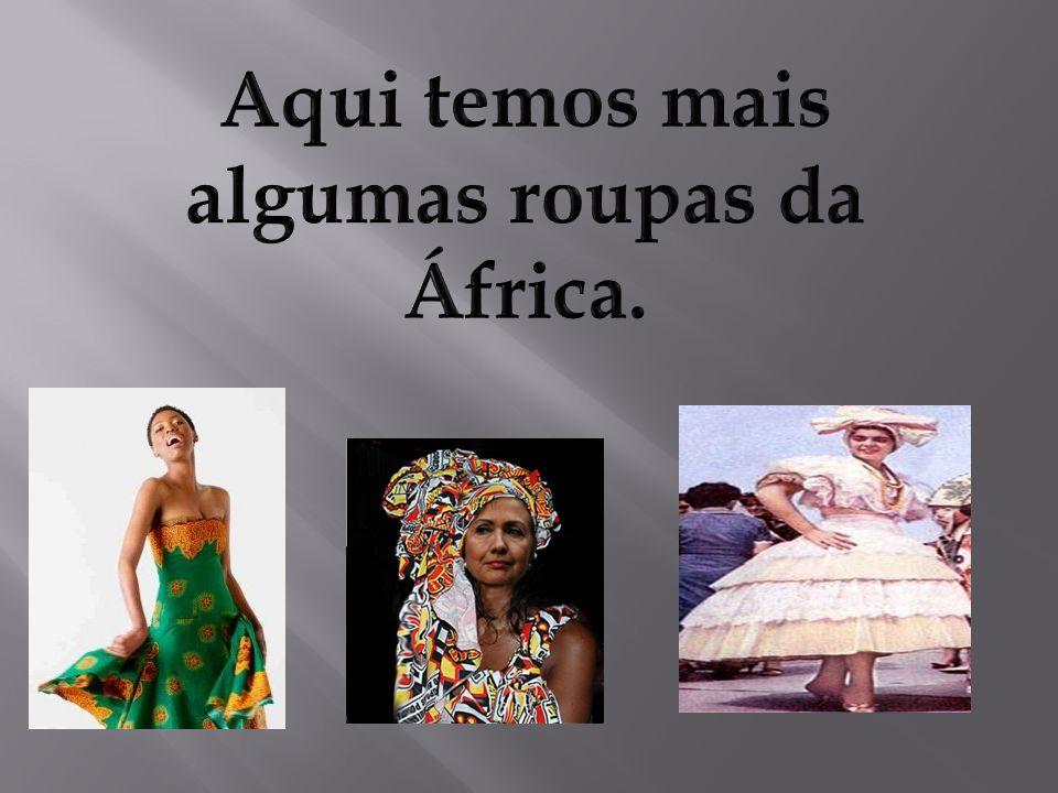 Aqui temos mais algumas roupas da África.