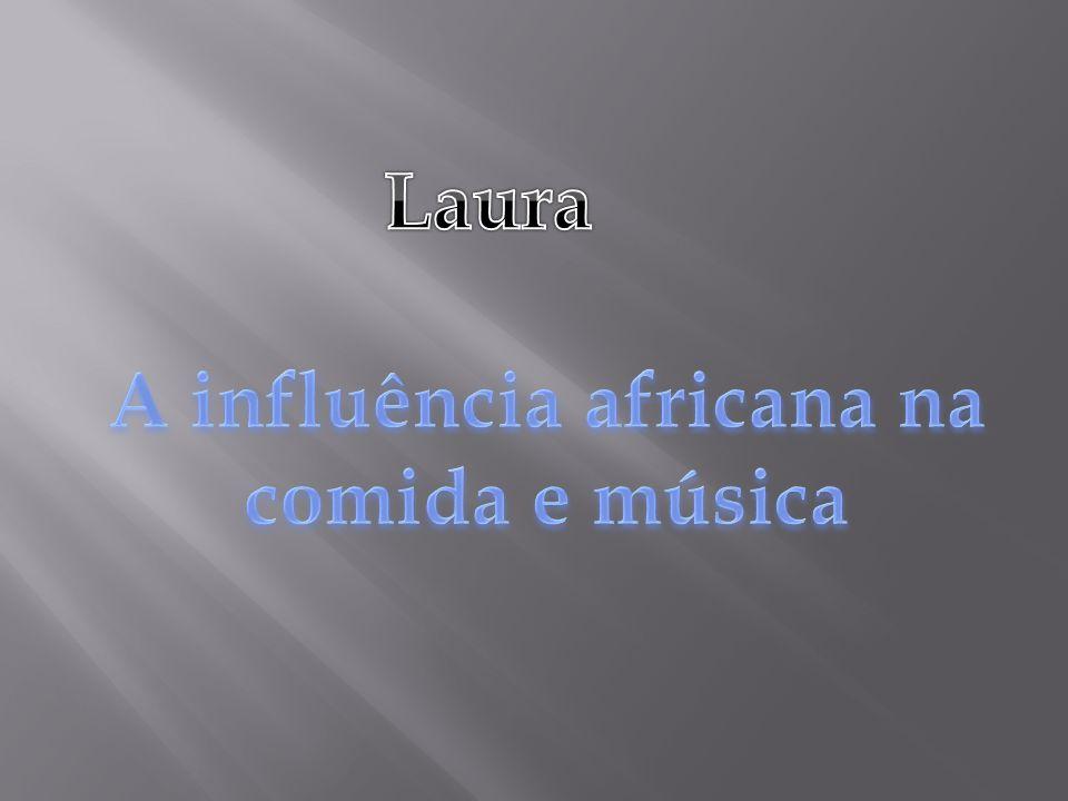 A influência africana na comida e música