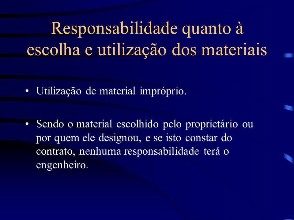 Responsabilidade quanto à escolha e utilização dos materiais