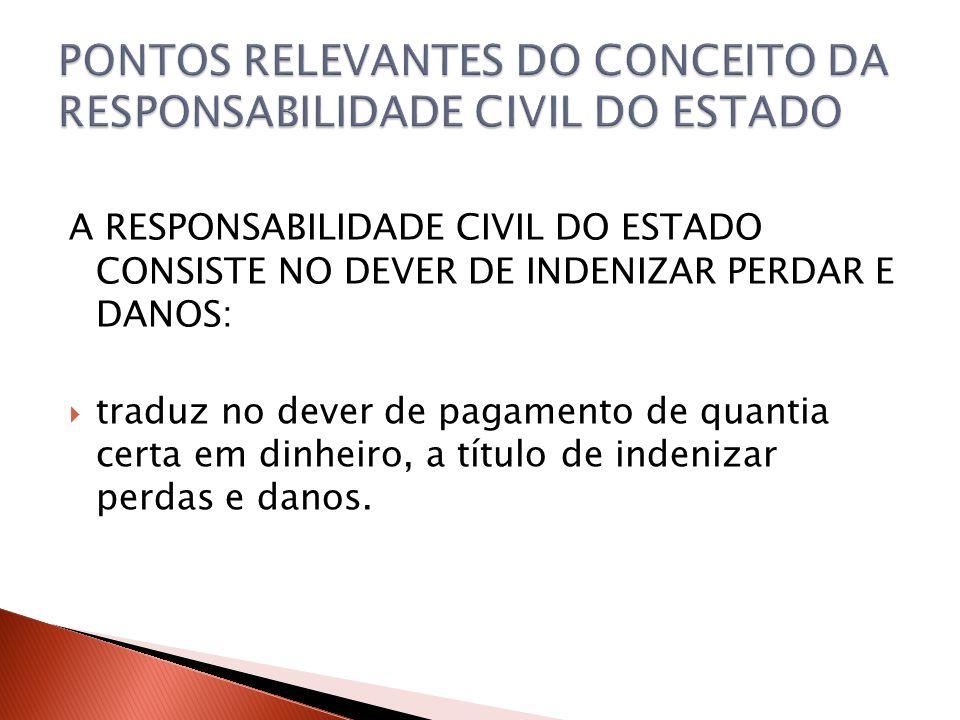 PONTOS RELEVANTES DO CONCEITO DA RESPONSABILIDADE CIVIL DO ESTADO